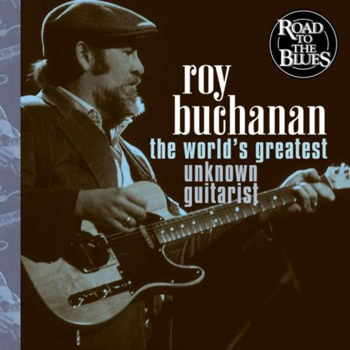 Roy Buchanan - The Worlds Greatest Unknown Guitarist