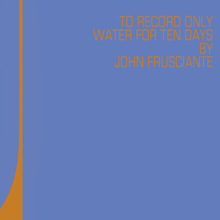 John Frusciante - To Record Only Water for Ten Days