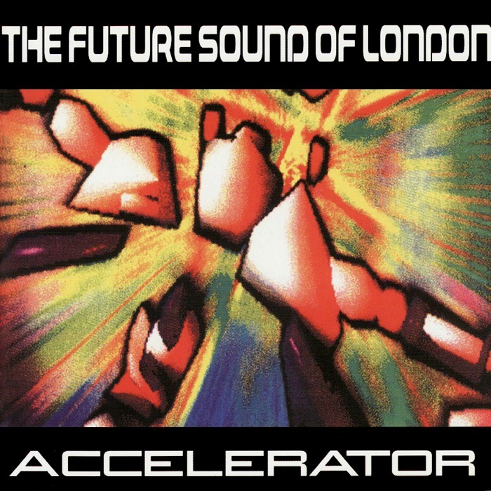 The Future Sound of London - Accelerator
